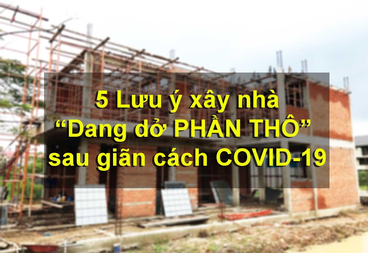 Những lưu ý xây nhà sau giãn cách xã hội dịch covid 19